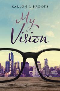 My Vision by Karlon L. Brooks