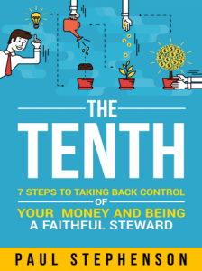 The Tenth: 7 Steps to Taking Back Control of Your Money and Being a Faithful Steward