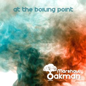 "Marshall Oakman ""At The Boiling Point"""