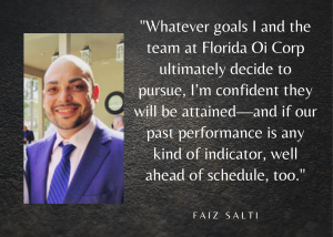"""A quote from Faiz Salti, reading, """"Whatever goals I and the team at Florida Oil Corp ultimately decide to pursue, I'm confident they will be attained--and if our past performance is any indicator, well ahead of schedule, too."""""""