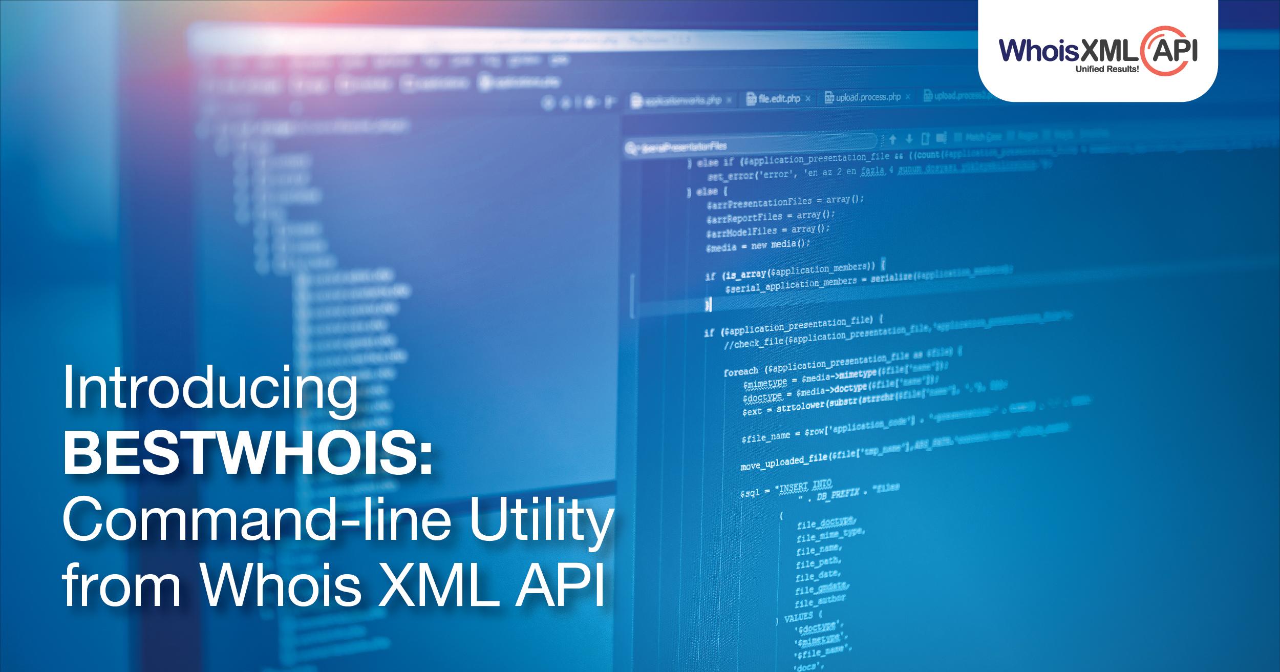"Access Whois XML APIs hallmark real-time & historic Whois via a cross-platform command-line utility, ""bestwhois""."