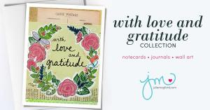 With Love and Gratitude Collection - notecards, journals, wall art - by Julie Mogford