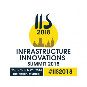 Infrastructure Innovation Summit 2018, 23rd and 24th May, The Westin Mumbai